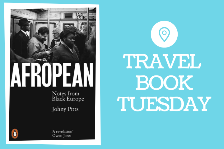 Travel Book Tuesday: Afropean (Notes from Black Europe) by Johny Pitts